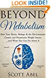 Beyond Metabolism: How Your Brain, Biology, and the Environment Create and Perpetuate Weight Issues ...and What You Can Do About It