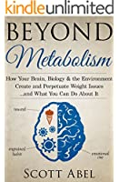 Beyond Metabolism: How Your Brain, Biology, and the Environment Create and Perpetuate Weight Issues ...and What You Can Do About It (English Edition)