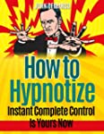 How To Hypnotize: Instant Complete Co...