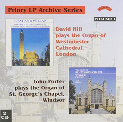 Priory LP Archive Series, Vol. 1 (2 CD Set) - David Hill plays the Organ of Westminster Cathedral, London (Liszt & Willan) & John Porter plays the Organ of St. George's Chapel, Windsor (works by Sidney Campbell, William Harris, etc.) by Priory Lp Archive Series-Vol. 1 (2004-04-27)