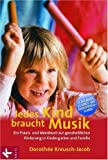 Jedes Kind braucht Musik: Ein Praxis- und Ideenbuch zur ganzheitlichen Förderung in Kindergarten und Familie title=