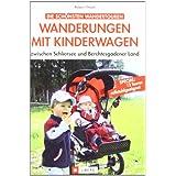 """Wanderungen mit Kinderwagen zwischen Schliersee und Berchtesgadener Land: zwischen Schliersee  und Berchtesgadener Landvon """"Robert Theml"""""""
