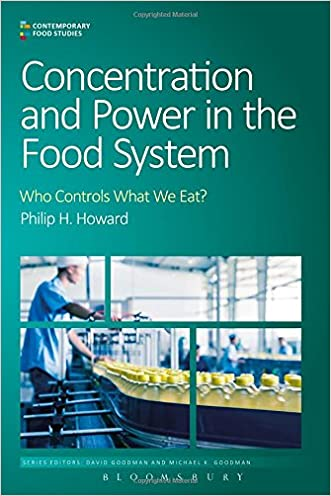 Concentration and Power in the Food System: Who Controls What We Eat? (Contemporary Food Studies: Economy, Culture and Politics) written by Philip H. Howard