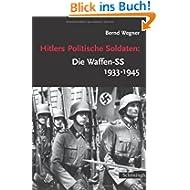 Hitlers Politische Soldaten: Die Waffen-SS 1933 - 1945: Leitbild, Struktur und Funktion einer nationalsozialistisc...