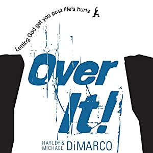 Over It: Letting God Get You Past Life's Hurts | [Hayley DiMarco, Michael DiMarco]