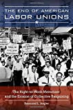 The End of American Labor Unions: The Right-to-Work Movement and the Erosion of Collective Bargaining