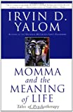 Momma and the Meaning of Life: Tales of Psychotherapy (0060958383) by Yalom, Irvin D.