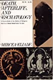 Death, afterlife, and eschatology;: A thematic source book of the history of religions (0060621397) by Eliade, Mircea