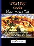Thrifty Cook Main Meals Two: Another month's worth of healthy, hearty meals on a budget