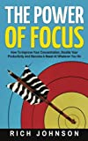 img - for The Power Of Focus: How To Improve Your Concentration, Double Your Productivity And Become A Beast At Whatever You Do book / textbook / text book