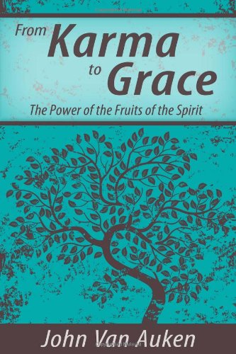 From Karma to Grace The Power of the Fruit of the Spirit087604500X
