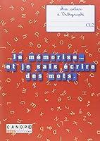 Je mémorise et je sais écrire des mots : Mon cahier d'orthographe CE2