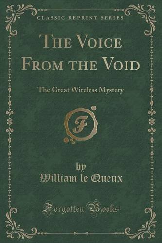 The Voice From the Void: The Great Wireless Mystery (Classic Reprint)