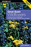 Great Basin Wildflowers: A Guide To Common Wildflowers Of The High Deserts Of Nevada, Utah, And Oregon (Wildflower Series)