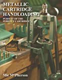 img - for Metallic Cartridge Handloading: Pursuit of the Perfect Cartridge book / textbook / text book