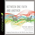 Between One Faith and Another: Engaging Conversations on the World's Great Religions | Peter Kreeft