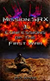 img - for Confessions of the First War (MissionSRX) (Volume 1) book / textbook / text book