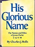 img - for His Glorious Name: The Names and Titles of Jesus Christ, T.U.V.W book / textbook / text book