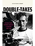 Double-Takes: Intersections Between Canadian Literature and Film (Reappraisals: Canadian Writers)