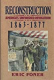 Reconstruction, America's Unfinished Revolution, 1863-1877: America's Unfinished Revolution, 1863-1877 (0060158514) by Foner, Eric