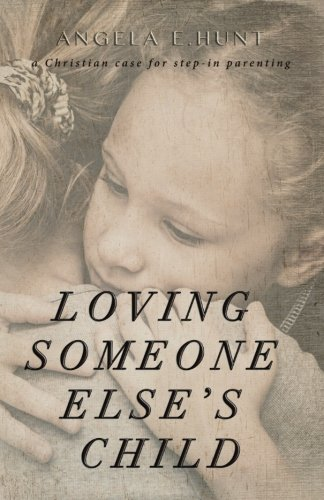 Loving Someone Else's Child: A Christian Case for Step-in Parenting