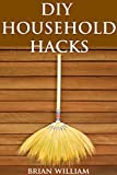 DIY HOUSEHOLD HACKS: 50+ HOLIDAY DIY Cleaning and Organization Hacks: BONUS CLEANING RECIPES INSIDE! (DIY Household Hacks - DIY - Cleaning And Organizing ... - Self Help - DIY Hacks - DIY Household)