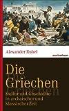 Die Griechen: Kultur und Geschichte in archaischer und klassischer Zeit (marixwissen 62)