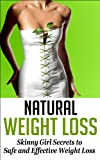 Natural Weight Loss: Skinny Girl Secrets to Safe and Effective Weight Loss (Lose Weight Naturally)