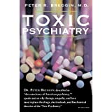 "Toxic Psychiatry: Why Therapy, Empathy and Love Must Replace the Drugs, Electroshock, and Biochemical Theories of the ""New Psychiatry"" ~ Peter Roger Breggin"