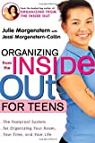 Organizing from the Inside Out for Teenagers: The Foolproof System for Organizing Your Room, Your Time, and Your Life (0805064702) by Morgenstern, Julie