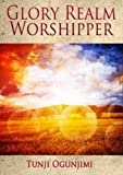 Image of Glory Realm Worshipper: Revealing God's Glory