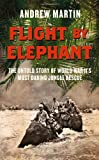 Flight By Elephant: The Untold Story of World War Two's Most Daring Jungle Rescue (0007461526) by Martin, Andrew