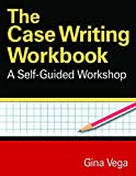 The Case Writing Workbook: A Self-Guided Workshop