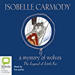The Legend of Little Fur: A Mystery of Wolves | Isobelle Carmody
