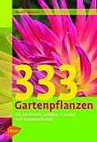 333 Gartenpflanzen: Die sch�nsten Geh�lze, Stauden und Sommerblumen
