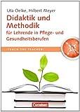 Teach the teacher: Didaktik und Methodik für Lehrende in Pflege- und Gesundheitsberufen
