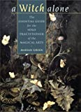 A Witch Alone: The Essential Guide for the Solo Practitioner of the Magical Arts (1571746188) by Green, Marian