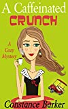img - for A Caffeinated Crunch: A Cozy Mystery (Sweet Home Mystery Series Book 2) book / textbook / text book