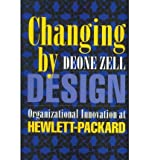 img - for [ Changing by Design: Organizational Innovation at Hewlett-Packard By Zell, Deone ( Author ) Paperback 2007 ] book / textbook / text book