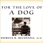 For the Love of a Dog: Understanding Emotion in You and Your Best Friend | Patricia B McConnell