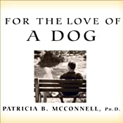 For the Love of a Dog: Understanding Emotion in You and Your Best Friend | [Patricia B McConnell]