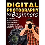 Digital Photography For Beginners: A Guide to Getting Stunning & Professional Digital Photos. From Basics To Dummies & Intermediate Levels ~ Jordan Ferris