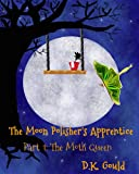 The Moon Polisher's Apprentice: Part 1: The Moth Queen