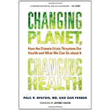 Changing Planet, Changing Health: How the Climate Crisis Threatens Our Health and What We Can Do about It ~ Dan Ferber