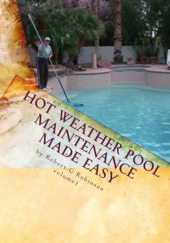 Hot Weather Pool Maintenance made easy: A guide to keeping your swimming pool clean and sparkling all year: Volume 1