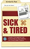 Sick and Tired: Empathy, Encouragement, and Practical Help for Those Suffering from Chronic Health Problems