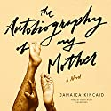 The Autobiography of My Mother Hörbuch von Jamaica Kincaid Gesprochen von: Robin Miles