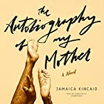 The Autobiography of My Mother | Jamaica Kincaid
