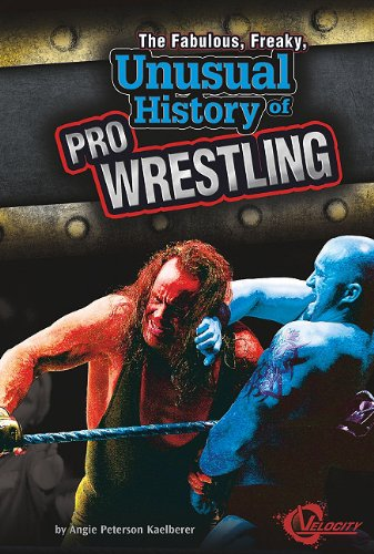 Fabulous, Freaky, Unusual History of Pro Wrestling, The (Unusual Histories)