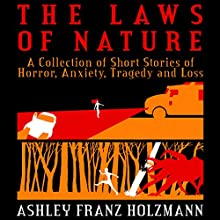 The Laws of Nature: A Collection of Short Stories of Horror, Anxiety, Tragedy and Loss (       UNABRIDGED) by Ashley Franz Holzmann Narrated by Mr. Creepy Pasta